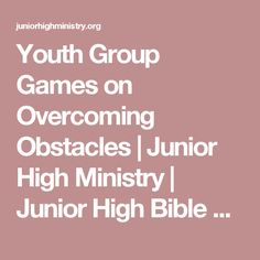 Youth Group Games on Overcoming Obstacles   Junior High Ministry   Junior High Bible Lessons