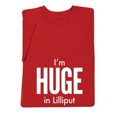 I'm Huge In Lilliput Shirts