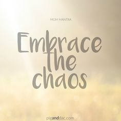 Embrace the chaos!   Positive Affirmations for Moms