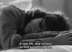 A new life, a new horizon, to find something else. ~ Anna Karina