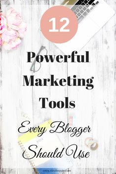Top 12 powerful marketing tools every blogger should use to run a successful blog