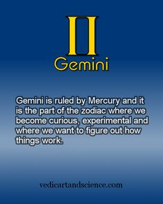 Gemini is ruled by Mercury and it is the part of the zodiac where we become curious, experimental and where we want to figure out how things work. Learn more about Gemini: http://vedicartandscience.com/vedic-astrology-signs-gemini/