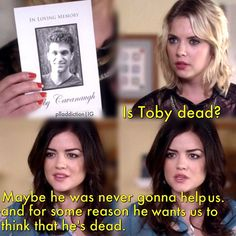 is toby dead? maybe he was never gonna help us. and for some reason he wants u to think that he's dead