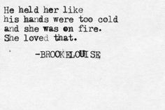 He held her like his hands were too cold and she was on fire... ~Love Quote
