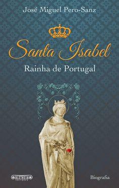 Spe Deus: Biografia de Santa Isabel - Rainha de Portugal