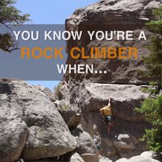 You Know You're A Rock Climber When...