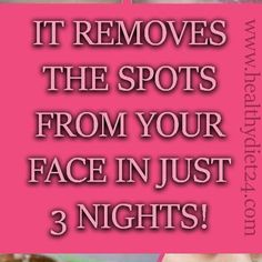 IT REMOVES THE SPOTS FROM YOUR FACE IN JUST 3 NIGHTS