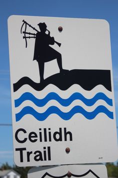The road sign for the Ceilidh Trail o Cape Breton lsland.  Follow route 19 as soon as you get on the island and you'll be on the Ceilidh Trail.  Follow it north to Margaree Harbour and you'll meet the Cabot Trail.