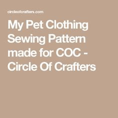 My Pet Clothing Sewing Pattern made for COC - Circle Of Crafters