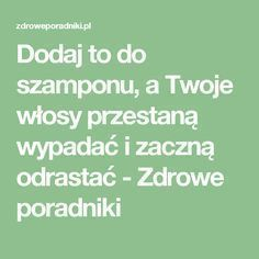Dodaj to do szamponu, a Twoje włosy przestaną wypadać i zaczną odrastać - Zdrowe poradniki Healthy Tips, Healthy Hair, Medium Hair Styles, Curly Hair Styles, Beauty Habits, Homemade Cosmetics, How To Know, Hair Hacks, Diy Beauty