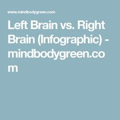 Left Brain vs. Right Brain (Infographic) - mindbodygreen.com
