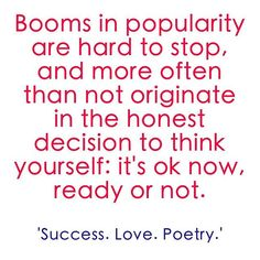 Top 100 sports quotes photos #Booms in #popularity are hard to stop, and more often than not originate in the honest #decision to think yourself: it's #ok now, #ready or not.  from the #ebook 'Success. Love. Poetry.' (#update) #success #love #poetry by René Friedrich #renefriedrich #successlovepoetry @successlovepoetry @renefriedrich_net  #Motivational #Spirituality #Inspirational ...
