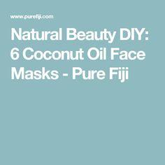 Natural Beauty DIY: 6 Coconut Oil Face Masks - Pure Fiji