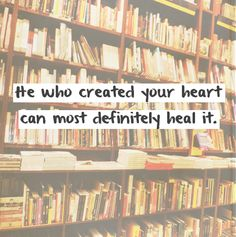 """He who created your heart can most definitely heal it."""