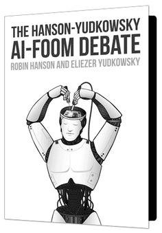 The Hanson-Yudkowsky AI-Foom Debate - Machine Intelligence Research Institute