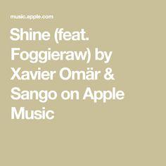 Shine (feat. Foggieraw) by Xavier Omär & Sango on AppleMusic Try It Free, Apple Music, Album, Songs, Math, Math Resources, Song Books, Card Book, Mathematics