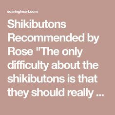"Shikibutons     Recommended by Rose  ""The only difficulty about the shikibutons is that they should really be aired every day. We solved that by simply lifting it over the folding chair in the yoga room. There are yoga bolsters at the farm (not quite so good as a chair), and that's what we do there."