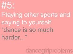 Yup that's right.  All you people who play baseball, or football and stuff.  Dance is sooooooo much harder so stop saying dance isn't s sport.  Please, Thank you :)
