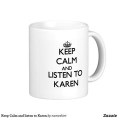Keep Calm and listen to Karen Classic White Coffee Mug