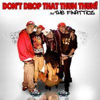 Listen to Don't Drop That Thun Thun - Single by Finatticz on @AppleMusic.