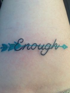 Enough and arrow tattoo. You are more than enough, you are never not enough.