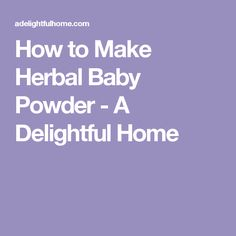 How to Make Herbal Baby Powder - A Delightful Home