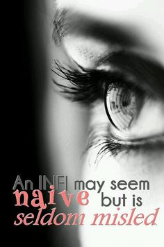 An INFJ may seem naive but is seldom misled