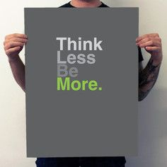 Think Less Be More., $18, now featured on Fab.