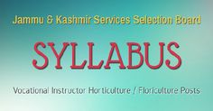 Jammu & Kashmir Services Selection Board has issued JKSSB Syllabus for Vocational Instructor Horticulture / Floriculture Posts.