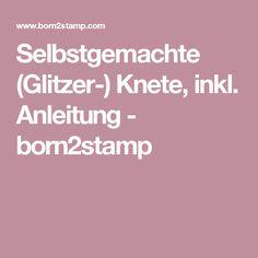 Selbstgemachte (Glitzer-) Knete, inkl. Anleitung - born2stamp