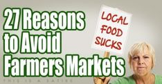 Eating local is a crazy new fad. Don't do it! Here's 27 reason to avoid food from local farms and farmers markets…