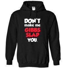Gibbs Slap T-Shirts ᐂ & Hoodies: Dont Make Me Gibbs Slap ᗔ YouAre you a true NCIS fan? Then this shirt is for you! This will sell out soon so reserve yours today! Dont Make Me Gibbs Slap YouGibbs, Gibbs T-Shirts, Gibbs Shirts, Gibbs Hoodies, Dont Make Me Gibbs Slap You