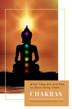 Chakras: What They Are and How To Start Using Them