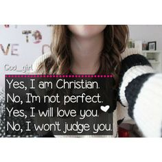 - Many people think that just because one Christian person judged them, that all the rest are going to do the same. Not all Christians are going to judge others. For example, me. I will love anyone who needs to be loved, or who shows love to me. -I won't judge homosexuals (I have three homosexual friends, & they're really cool!) -I won't judge people who cut (I have two friends who still cut at times / http://www.contactchristians.com/?p=16868
