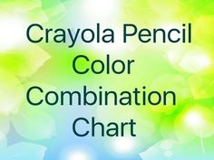 Crayola Color Combination Chart ( From the 50 set)