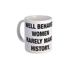 cool Well Behaved Women Rarely Mak Coffee Mug