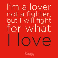 """In-your-face Poster """"I'm a lover not a fighter, but I will fight for what I love"""" - Behappy. Quotes To Live By, Love Quotes, Funny Quotes, Inspirational Quotes, Random Quotes, Quotable Quotes, Love Is Everything, What Is Love, My Love"""