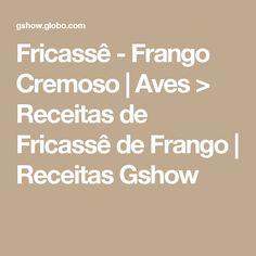 Fricassê - Frango Cremoso | Aves > Receitas de Fricassê de Frango | Receitas Gshow