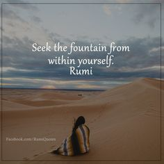 #Rumi ..Seek the fountain from within yourself