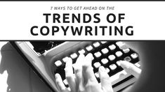 7 Ways to Get Ahead on the Trends of Copywriting