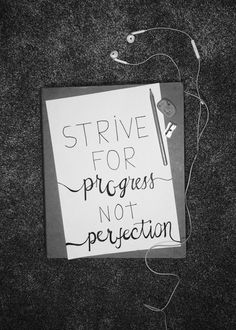 Strive for progress not perfection, inspiration