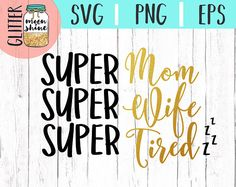 Super Mom Super Wife Super Tired svg, .eps, dxf png Files and Designs for Silhouette Cameo and Cricut Explore Air Cutting Machines. Commercial Use License Included! ---- Cute SVG, Funny SVG, DIY, SVG Quote, SVG Sayings, Girl Designs, Pretty SVG, Mom Life, Boy Mom, Girl Mom, Mama Bear, Mothers Day, SVG Design, SVG File, Mug Design, Shirt Design, Cutting Designs, Cutting File, Cricut Air, Small Businesses