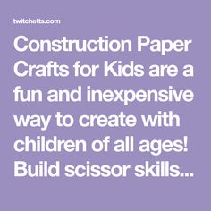 Construction Paper Crafts for Kids are a fun and inexpensive way to create with children of all ages! Build scissor skills, fine motor, & color recognition!