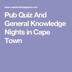 An overview of the greatest pub quiz nights and general knowledge quizzes in Cape Town and surrounds. Cape Town, Knowledge, Night, Facts