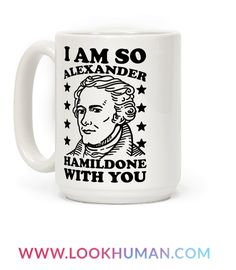"""This funny Hamilton mug is the perfect Alexander Hamilton gift for the U.S. history Merica lover, serve up some sass with """"I Am so Alexander HamilDONE with you."""" This Hamilpun is the best. This merica mug is perfect for fans of fourth of july mugs, and patriotic mugs."""