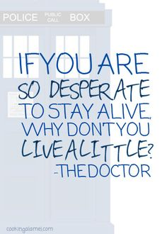 Doctor Who quote that I should really write somewhere that I can see it ALL the time.