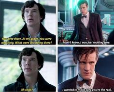 """I WANTED TO MAKE SURE YOU'RE THE REAL."" I Could actually see this being something Matt/eleven would say"