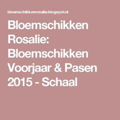 Bloemschikken Rosalie: Bloemschikken Voorjaar & Pasen 2015 - Schaal