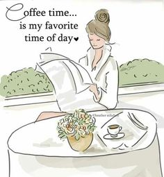 Coffee time... is my favorite time of the day. ~ Rose Hill Designs by Heather A Stillufsen