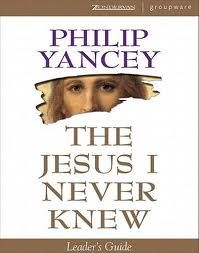 THE JESUS I NEVER KNEW...PHILLIP YANCEY